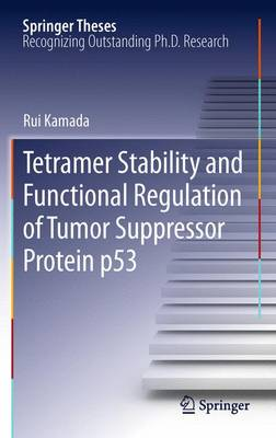 Tetramer Stability and Functional Regulation of Tumor Suppressor Protein p53 - Springer Theses (Paperback)