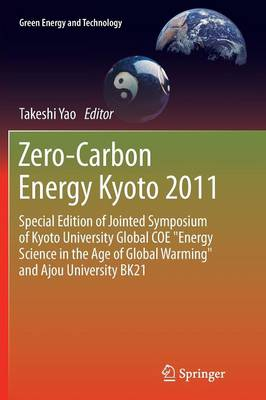 """Zero-Carbon Energy Kyoto 2011: Special Edition of Jointed Symposium of Kyoto University Global COE """"Energy Science in the Age of Global Warming"""" and Ajou University BK21 - Green Energy and Technology (Paperback)"""