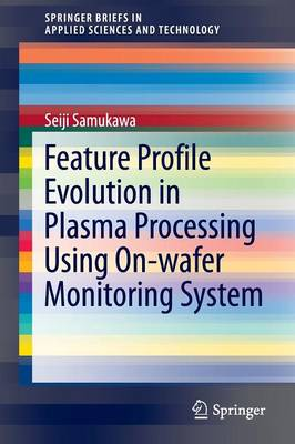 Feature Profile Evolution in Plasma Processing Using On-wafer Monitoring System - SpringerBriefs in Applied Sciences and Technology (Paperback)