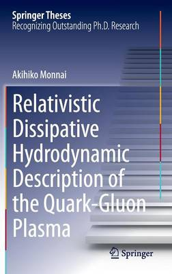 Relativistic Dissipative Hydrodynamic Description of the Quark-Gluon Plasma - Springer Theses (Hardback)