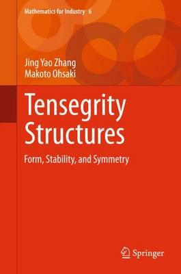 Tensegrity Structures: Form, Stability, and Symmetry - Mathematics for Industry 6 (Hardback)