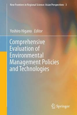 Comprehensive Evaluation of Environmental Management Policies and Technologies - New Frontiers in Regional Science: Asian Perspectives 3 (Hardback)