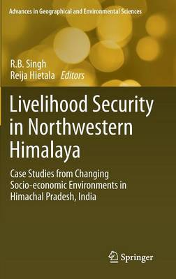 Livelihood Security in Northwestern Himalaya: Case Studies from Changing Socio-economic Environments in Himachal Pradesh, India - Advances in Geographical and Environmental Sciences (Hardback)