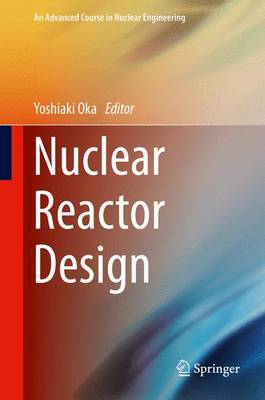 Nuclear Reactor Design - An Advanced Course in Nuclear Engineering (Hardback)