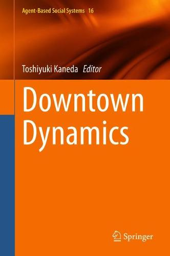 Downtown Dynamics - Agent-Based Social Systems 17 (Hardback)