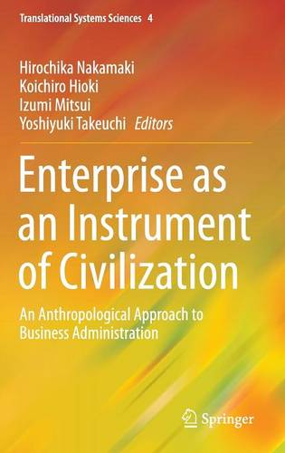 Enterprise as an Instrument of Civilization: An Anthropological Approach to Business Administration - Translational Systems Sciences 4 (Hardback)