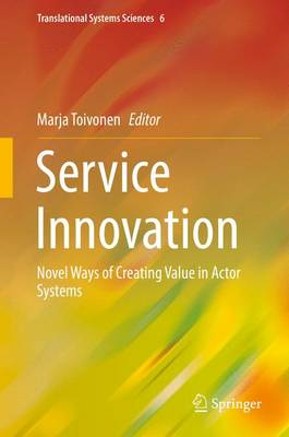 Service Innovation: Novel Ways of Creating Value in Actor Systems - Translational Systems Sciences 6 (Hardback)