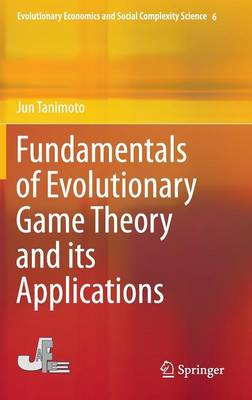 Fundamentals of Evolutionary Game Theory and its Applications - Evolutionary Economics and Social Complexity Science 6 (Hardback)