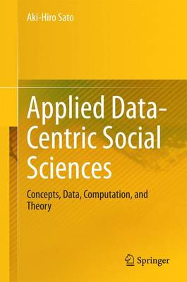 Applied Data-Centric Social Sciences: Concepts, Data, Computation, and Theory (Hardback)