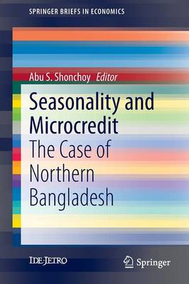 Seasonality and Microcredit: The Case of Northern Bangladesh - SpringerBriefs in Economics (Paperback)