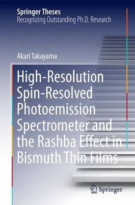 High-Resolution Spin-Resolved Photoemission Spectrometer and the Rashba Effect in Bismuth Thin Films - Springer Theses (Hardback)