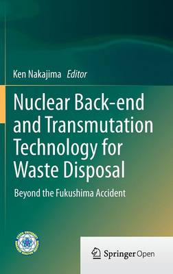 Nuclear Back-end and Transmutation Technology for Waste Disposal: Beyond the Fukushima Accident (Hardback)