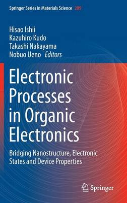 Electronic Processes in Organic Electronics: Bridging Nanostructure, Electronic States and Device Properties - Springer Series in Materials Science 209 (Hardback)