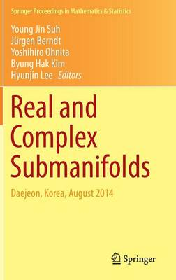 Real and Complex Submanifolds: Daejeon, Korea, August 2014 - Springer Proceedings in Mathematics & Statistics 106 (Hardback)