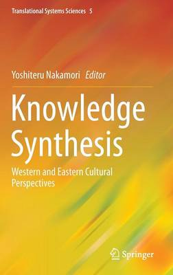 Knowledge Synthesis: Western and Eastern Cultural Perspectives - Translational Systems Sciences 5 (Hardback)