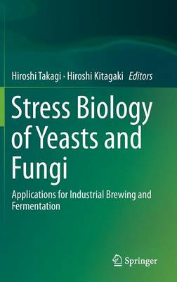 Stress Biology of Yeasts and Fungi: Applications for Industrial Brewing and Fermentation (Hardback)