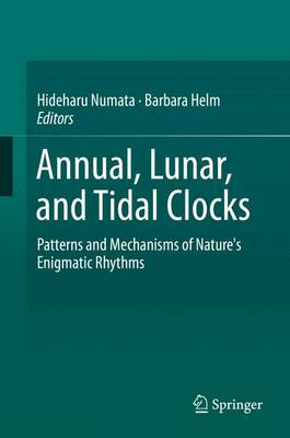 Annual, Lunar, and Tidal Clocks: Patterns and Mechanisms of Nature's Enigmatic Rhythms (Hardback)