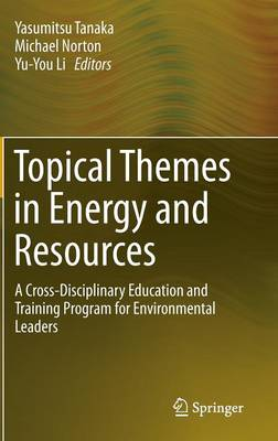 Topical Themes in Energy and Resources: A Cross-Disciplinary Education and Training Program for Environmental Leaders (Hardback)