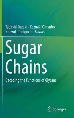 Sugar Chains: Decoding the Functions of Glycans (Hardback)