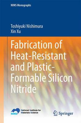 Fabrication of Heat-Resistant and Plastic-Formable Silicon Nitride - NIMS Monographs (Paperback)