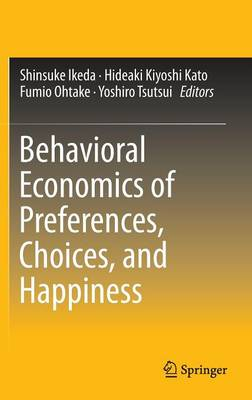 Behavioral Economics of Preferences, Choices, and Happiness (Hardback)