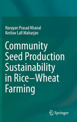 Community Seed Production Sustainability in Rice-Wheat Farming (Hardback)