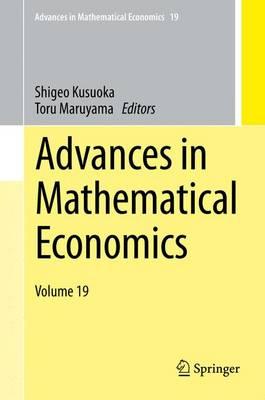 Advances in Mathematical Economics Volume 19 - Advances in Mathematical Economics 19 (Hardback)