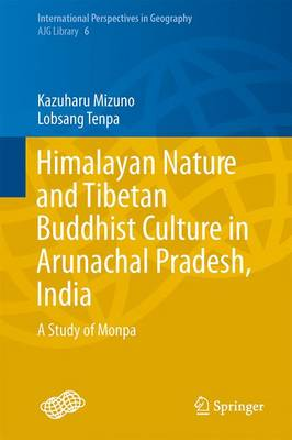 Himalayan Nature and Tibetan Buddhist Culture in Arunachal Pradesh, India: A Study of Monpa - International Perspectives in Geography 6 (Hardback)