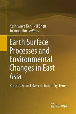 Earth Surface Processes and Environmental Changes in East Asia: Records From Lake-catchment Systems (Hardback)