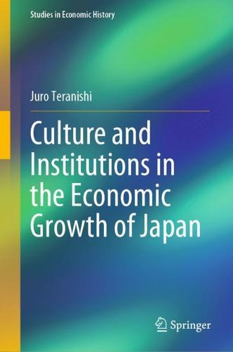 Culture and Institutions in the Economic Growth of Japan: Towards Diversified Models of Historical Paths - Studies in Economic History (Hardback)