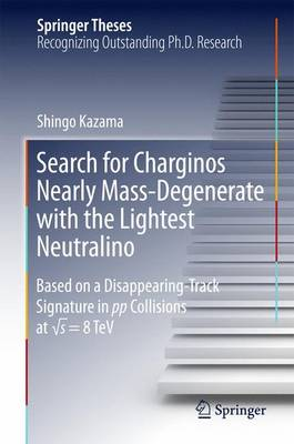 Search for Charginos Nearly Mass-Degenerate with the Lightest Neutralino: Based on a Disappearing-Track Signature in pp Collisions at â  s = 8 TeV - Springer Theses (Hardback)