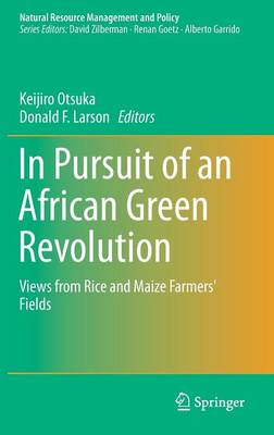 In Pursuit of an African Green Revolution: Views from Rice and Maize Farmers' Fields - Natural Resource Management and Policy 48 (Hardback)