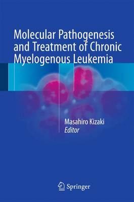 Molecular Pathogenesis and Treatment of Chronic Myelogenous Leukemia (Hardback)