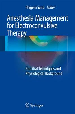 Anesthesia Management for Electroconvulsive Therapy: Practical Techniques and Physiological Background (Hardback)