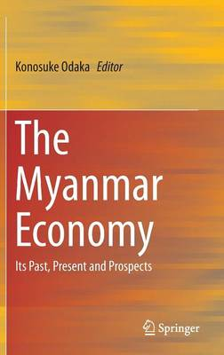 The Myanmar Economy: Its Past, Present and Prospects (Hardback)