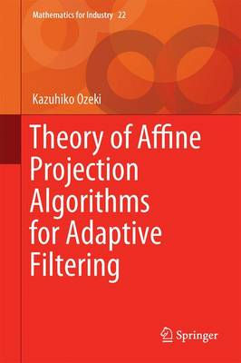 Theory of Affine Projection Algorithms for Adaptive Filtering - Mathematics for Industry 22 (Hardback)