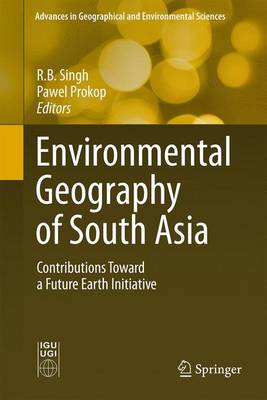 Environmental Geography of South Asia: Contributions Toward a Future Earth Initiative - Advances in Geographical and Environmental Sciences (Hardback)