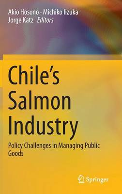 Chile's Salmon Industry: Policy Challenges in Managing Public Goods (Hardback)