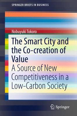 The Smart City and the Co-creation of Value: A Source of New Competitiveness in a Low-Carbon Society - SpringerBriefs in Business (Paperback)