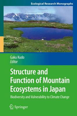Structure and Function of Mountain Ecosystems in Japan: Biodiversity and Vulnerability to Climate Change - Ecological Research Monographs (Hardback)