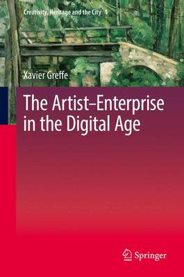 The Artist-Enterprise in the Digital Age - Creativity, Heritage and the City 1 (Hardback)