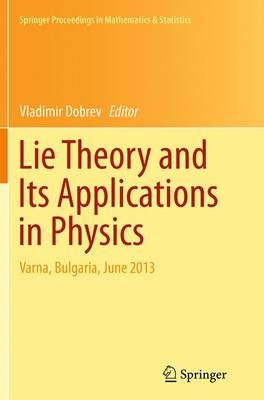 Lie Theory and Its Applications in Physics: Varna, Bulgaria, June 2013 - Springer Proceedings in Mathematics & Statistics 111 (Paperback)