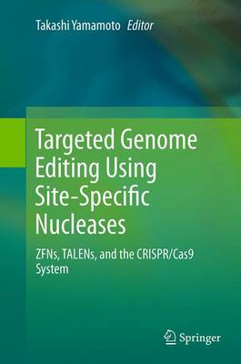 Targeted Genome Editing Using Site-Specific Nucleases: ZFNs, TALENs, and the CRISPR/Cas9 System (Paperback)
