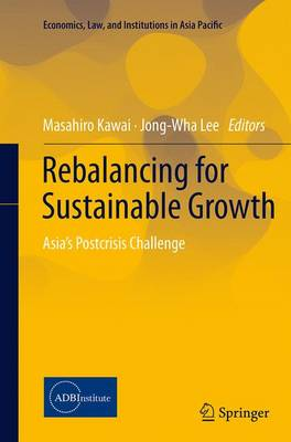 Rebalancing for Sustainable Growth: Asia's Postcrisis Challenge - Economics, Law, and Institutions in Asia Pacific (Paperback)