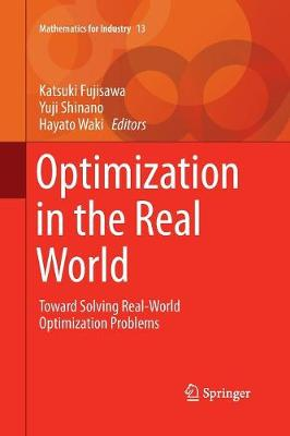 Optimization in the Real World: Toward Solving Real-World Optimization Problems - Mathematics for Industry 13 (Paperback)