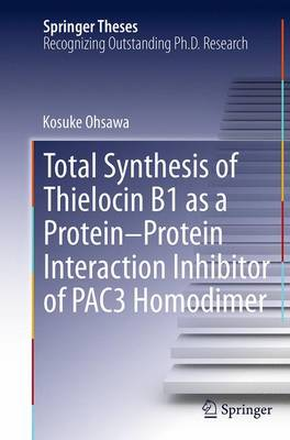 Total Synthesis of Thielocin B1 as a Protein-Protein Interaction Inhibitor of PAC3 Homodimer - Springer Theses (Paperback)