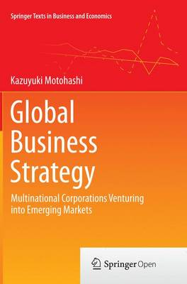 Global Business Strategy: Multinational Corporations Venturing into Emerging Markets - Springer Texts in Business and Economics (Paperback)