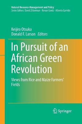 In Pursuit of an African Green Revolution: Views from Rice and Maize Farmers' Fields - Natural Resource Management and Policy 48 (Paperback)