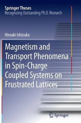 Magnetism and Transport Phenomena in Spin-Charge Coupled Systems on Frustrated Lattices - Springer Theses (Paperback)