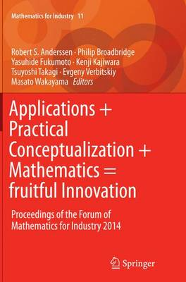 Applications + Practical Conceptualization + Mathematics = fruitful Innovation: Proceedings of the Forum of Mathematics for Industry 2014 - Mathematics for Industry 11 (Paperback)